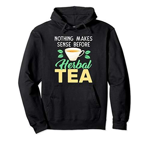 Herbalist - Nothing Makes Sense Before Herbal Tea Pullover Hoodie