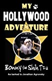 My Hollywood Adventure by Bonny the Shih Tzu: As Barked to Jonathan Agronsky