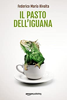 Il pasto dell'iguana (Riccardo Ranieri Vol. 5) (Italian Edition) by [Federico Maria Rivalta]