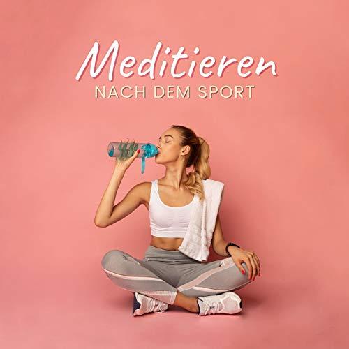 Meditieren nach dem Sport: Meditieren für Muskelaufbau, Fitness Meditationsmusik
