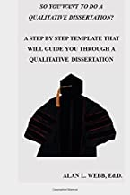 So You Want to Do a Qualitative Dissertation?: A Step by Step Guide