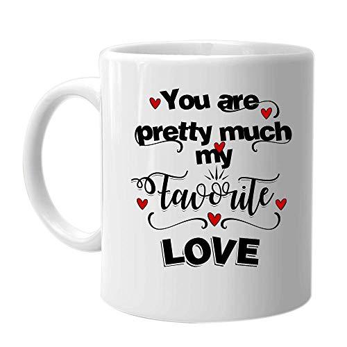 You Are Pretty Much My Favorite Love - Taza de café con texto en inglés 'You Are Pretty Much My Favorite Love', regalo para el día de San Valentín, para hombres, mujeres, esposas, novios y novios