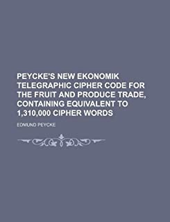 Peycke's New Ekonomik Telegraphic Cipher Code for the Fruit and Produce Trade, Containing Equivalent to 1,310,000 Cipher W...