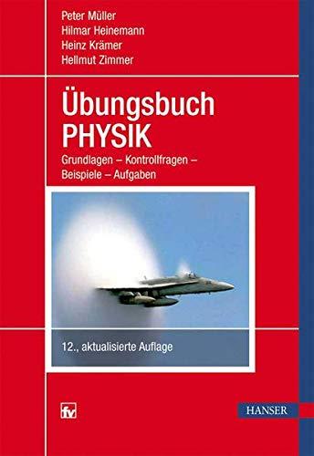 Übungsbuch Physik: Grundlagen - Kontrollfragen - Beispiele - Aufgaben