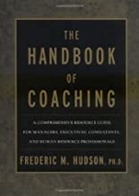 The Handbook of Coaching: A Comprehensive Resource Guide for Managers, Executives, Consultants, and Human Resource Professionals by Frederic M. Hudson Ph.D. (1999-07-22)