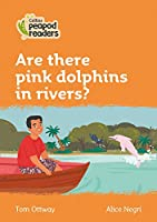 Level 4 - Are there pink dolphins in rivers? (Collins Peapod Readers)