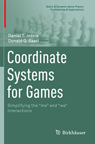 """Coordinate Systems for Games: Simplifying the """"me"""" and """"we"""" Interactions (Static & Dynamic Game Theory: Foundations & Applications)の詳細を見る"""