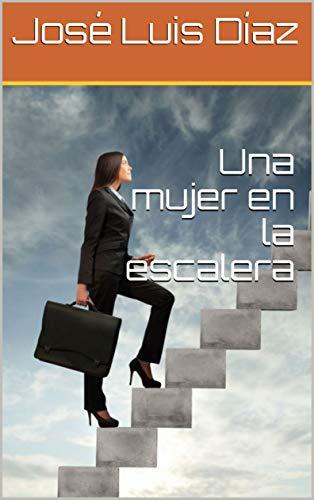 Una mujer en la escalera eBook: Díaz, José Luis: Amazon.es: Tienda Kindle