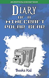 Diary of a Minecraft Polar Bear: An Unofficial Minecraft Book