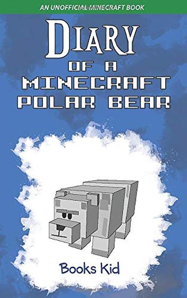 欲望引っ張る窒息させるDiary of a Minecraft Polar Bear: An Unofficial Minecraft Book