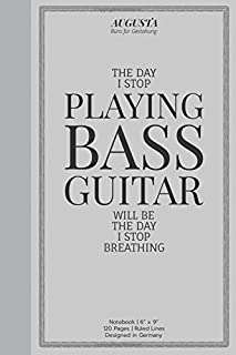 """THE DAY I STOP PLAYING BASS GUITAR WILL BE THE DAY I STOP BREATHING: Notebook   (6"""" x 9"""")   Ruled Lines   120 Pages   Desi..."""
