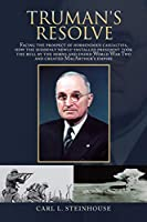 Truman's Resolve: Facing the Prospect of Horrendous Casualties, How the Suddenly Newly-installed President Took the Bull by the Horns and Ended World War Two and Created Macarthur's Empire
