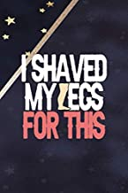 I Shaved My Legs For This: All Purpose 6x9 Blank Lined Notebook Journal Way Better Than A Card Trendy Unique Gift Blue Solid Gold Star Shave