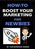 How-To Boost Your Marketing For Newbies (How-To For Newbies Book 27)