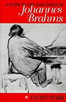 A Guide to the Solo Songs of Johannes Brahms