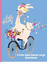 A Cute llama Kawaii Large Sketchbook: Llama Notebook For Women Girls Kids Gift, Painting, Sketching, Doodling or Learning to Draw, Llamas Sketchbook For Kids Teenagers, Tweens, ... Girls ,Perfect Gift for Llamas lovers
