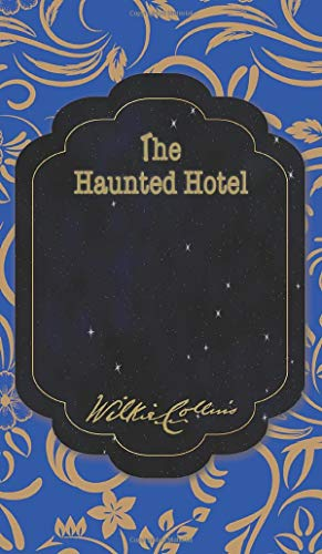 The Haunted Hotel: A Mystery of Modern Venice (The Best Wilkie Collins Books, Band 37)