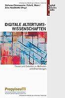 Digitale Altertumswissenschaften: Thesen und Debatten zu Methoden und Anwendungen
