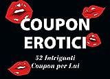 Coupon erotici | 52 Intriganti Coupon per Lui: Regala il blocchetto di coupon unico, divertente e irriverente per il tuo fidanzato, marito o il tuo partner che ha già tutto!