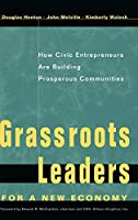 Grassroots Leaders for a New Economy: How Civic Entrepreneurs Are Building Prosperous Communities (J-B US non-Franchise Leadership)