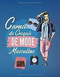 Carnet de Croquis DE MODE Masculine: Figures de silhouettes masculine (+200 croquis 6 positions) pour les créateurs de mode. (Grand Couturier)