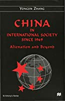 China in International Society Since 1949: Alienation and Beyond (St Antony's Series)