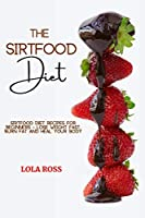 The Sirtfood Diet: Sirtfood Diet Rеciрes for Bеginnеrs - Losе Wеight Fаst, Burn Fat аnd Hеal Your Body