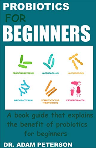 PROBIOTICS FOR BEGINNERS: A book guide that explains the benefits of...