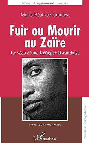 Fuir ou mourir au Zaïre - Le vécu d'une réfugiée rwandaise