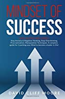 Mindset of Success: This book includes: Stop Anxiety & Negative Thinking, Stop Overthinking, Procrastination, Manipulation Techniques. A complete guide for Coaching your Mind to become a leader in life!