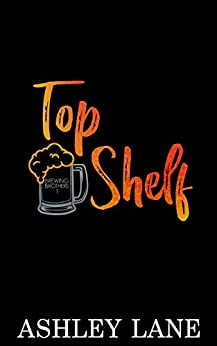 Top Shelf (Brewing Brothers Book 1) by [Ashley Lane]