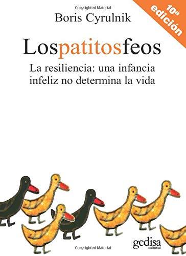Los patitos feos: La resiliencia: una infancia infeliz no determina la vida (Psicología) (Spanish E