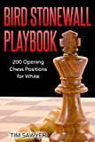 Bird Stonewall Playbook: 200 Opening Chess Positions For White (chess Opening Playbook)-Sawyer, Tim