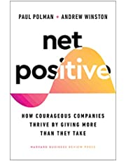 Net Positive: How Courageous Companies Thrive by Giving More Than They Take (English Edition)