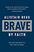 Brave by Faith: God-sized Confidence in a Post-christian World