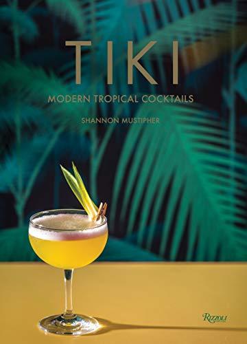 Tiki: Modern Tropical Cocktails (UNIVERSE)