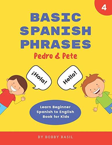 Basic Spanish Phrases: Learn Beginner Spanish to English Book for Kids: 4 (Pedro & Pete Spanish Kids)