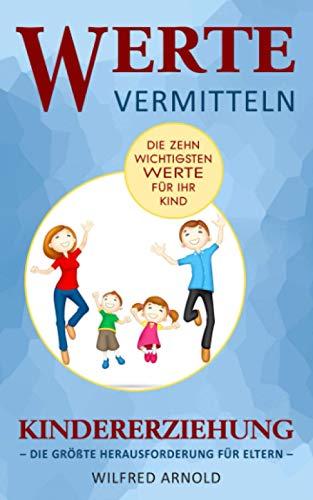 Werte vermitteln Kindererziehung: die größte Herausforderung für...