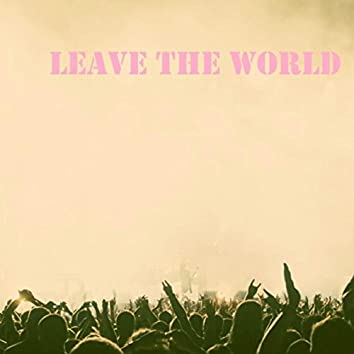 Leave the World