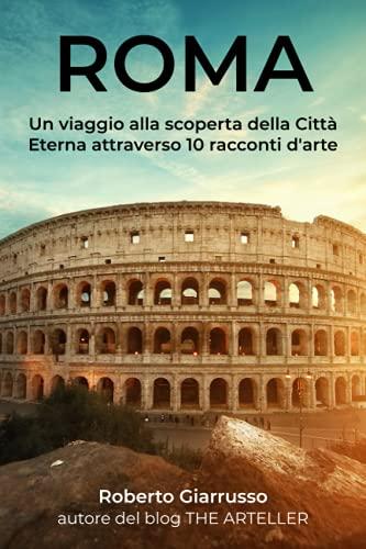 ROMA: Un viaggio alla scoperta della Città Eterna attraverso 10 racconti d'arte