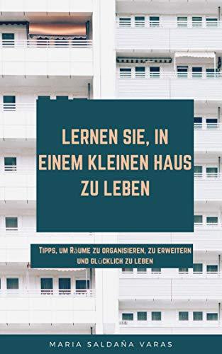 LERNEN SIE, IN EINEM KLEINEN HAUS ZU LEBEN: Tipps, um Räume zu organisieren, zu erweitern und glücklich zu leben