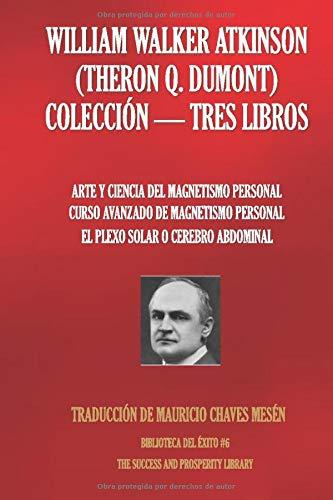 WILLIAM WALKER ATKINSON  (THERON Q. DUMONT) COLECCIÓN - TRES LIBROS: (ARTE Y CIENCIA DEL MAGNETISMO PERSONAL; CURSO AVANZADO DE MAGNETISMO PERSONAL; ... O CEREBRO ABDOMINAL) (Biblioteca del Éxito)