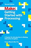 Reas, C: Getting Started with Processing, 2E: A Hands-On Introduction to Making Interactive Graphics (Make: Technology on Your Time) - Casey Reas