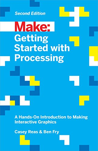 Make: Getting Started with Processing: A Hands-On Introduction to Making Interactive Graphics (Make: Technology on Your Time)