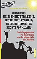 Leitfaden fuer Investmentstrategie, Steuerstrategie & steueroptimierte Rechtsformwahl: Das Erfolgsgeheimnis fuer den Aufstieg aus der Mittelschicht zum Millionaer