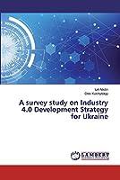A survey study on Industry 4.0 Development Strategy for Ukraine