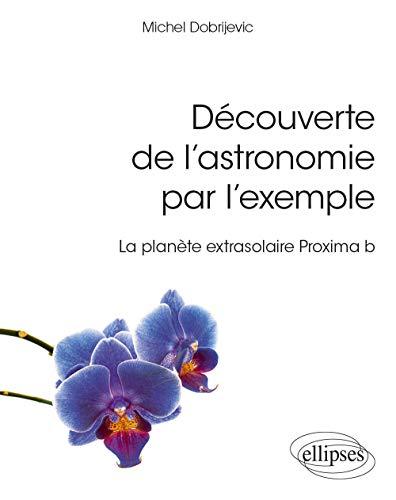 Découverte de l'astronomie par l'exemple - La planète extrasolaire Proxima b (Références sciences) (French Edition)
