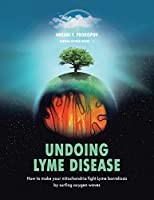 Undoing Lyme Disease: How to Make Your Mitochondria Fight Lyme Borreliosis by Surfing Oxygen Waves