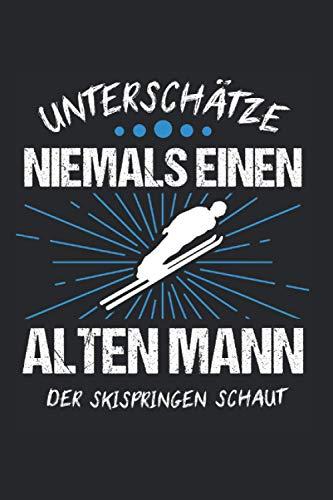 Unterschätze Niemals Einen Alten Mann Der Skispringen Schaut: Skispringen & Skispringer Notizbuch 6'x9' Skier Geschenk für Wintersportler & Winter