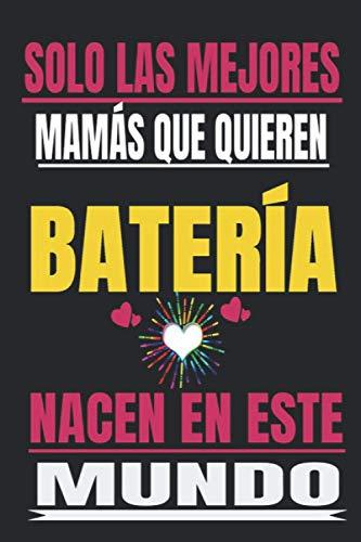 SOLO LAS MEJORES MAMÁS QUE QUIEREN Batería NACEN EN ESTE MUNDO: Regalo del dia de la madre, cuaderno con Líneas, diario, regalo del aniversario